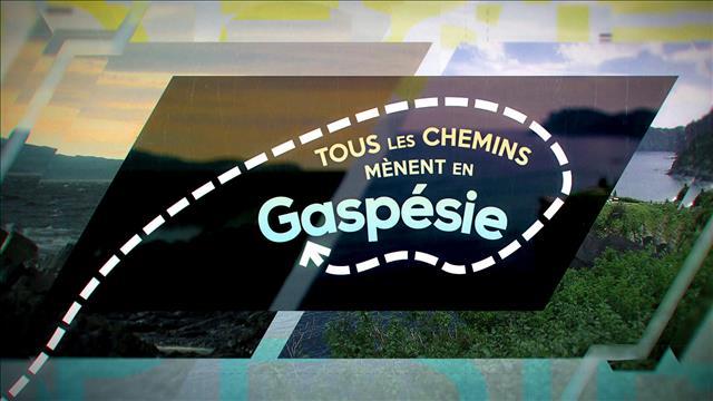 Tous les chemins mènent en Gaspésie