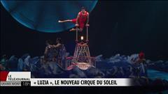« Luzia », nouveau spectacle du Cirque du Soleil