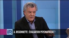 A. Bissonette : évaluation psychiatrique ?