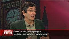 Entrevue avec Pierre Trudel, anthropologue et spécialiste des questions autochtones