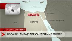 Ambassade canadienne fermée au Caire