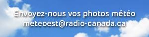 �crivez � : meteoest@radio-canada.ca
