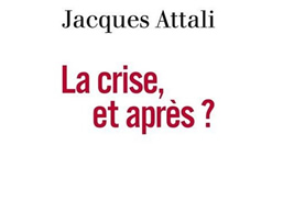 Jacques Attali: <i>La crise et apr�s?</i>