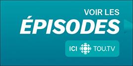 Voir les épisodes sur ici radio-canada tou.tv