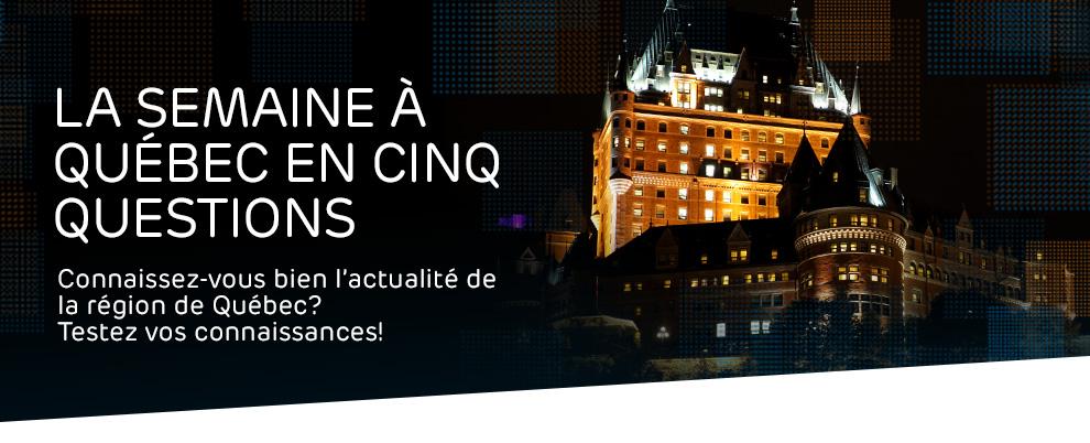 La semaine à Québec en 5 questions