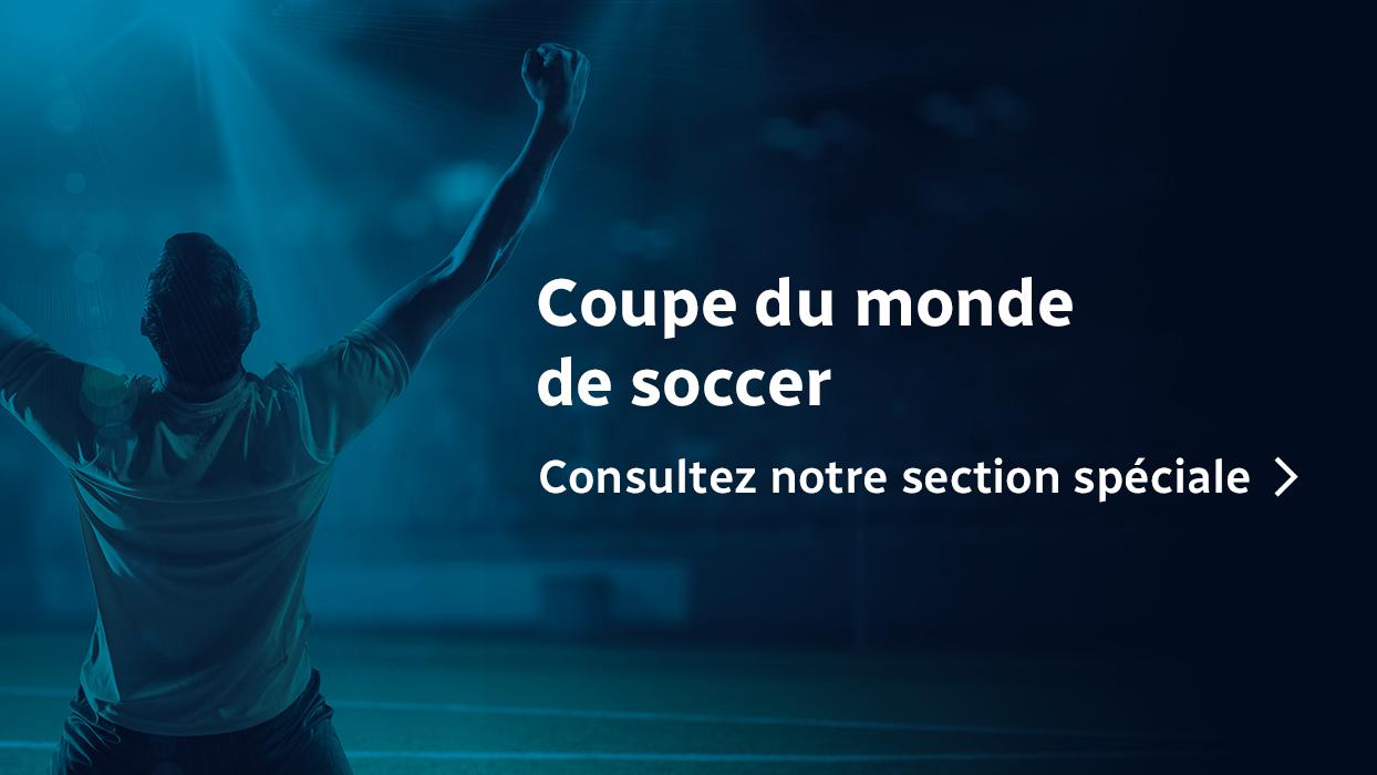 Coupe du monde de soccer : Consultez notre section spéciale