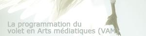 Consultez la programmation du volet en Arts médiatiques (VAM)